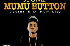 Sliqwiz – Mumu Button ft. DJ Humility & Vector