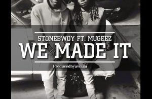 StoneBwoy – We Made It ft. Mugeez