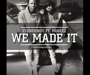 StoneBwoy – We Made It ft. Mugeez