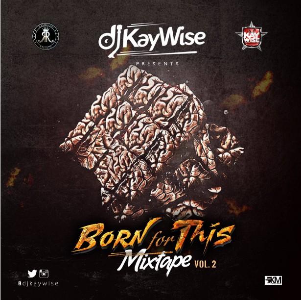 Dj Kaywise – Born For This Mixtape Vol.2