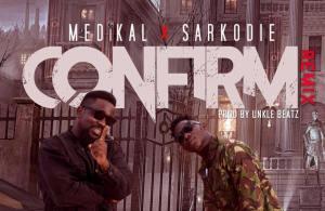 Medikal ft Sarkodie – Confirm (Remix)