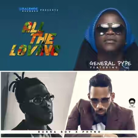 VIDEO + AUDIO | General Pype ft Phyno & Burna Boy – All the Loving