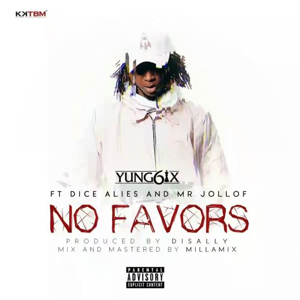 VIDEO + AUDIO   Yung6ix Ft. Dice Ailes & Mr. Jollof – No Favors