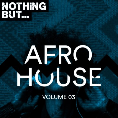 DOWNLOAD: Various Artists – Nothing But Afro House, Vol. 03