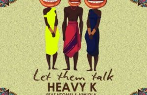 VIDEO: Heavy K – Let Them Talk ft. Niniola & Ntombi