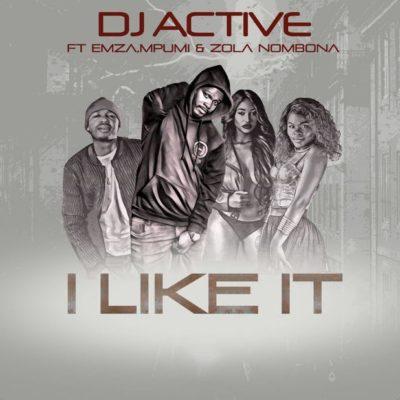 MUSIC | DJ Active – I Like It ft. Mpumi, Emza & Zola Nombona