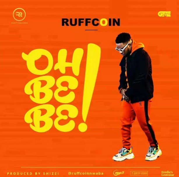 MP3: Ruffcoin – Oh Be Be (Prod By Shizzi)