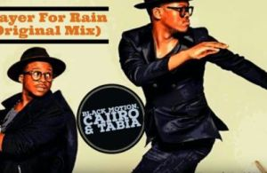 MUSIC | Black Motion, Caiiro & Tabia – Prayer For Rain (Original Mix)