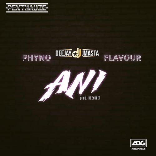 MUSIC | Deejay J Masta ft. Phyno & Flavour – Ani