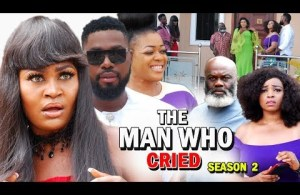 DOWNLOAD: THE MAN WHO CRIED SEASON 2 – (New Movie) 2018 Latest Nigerian Nollywood Movie