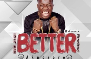 DOWNLOAD: Akpororo – Better (mp3)