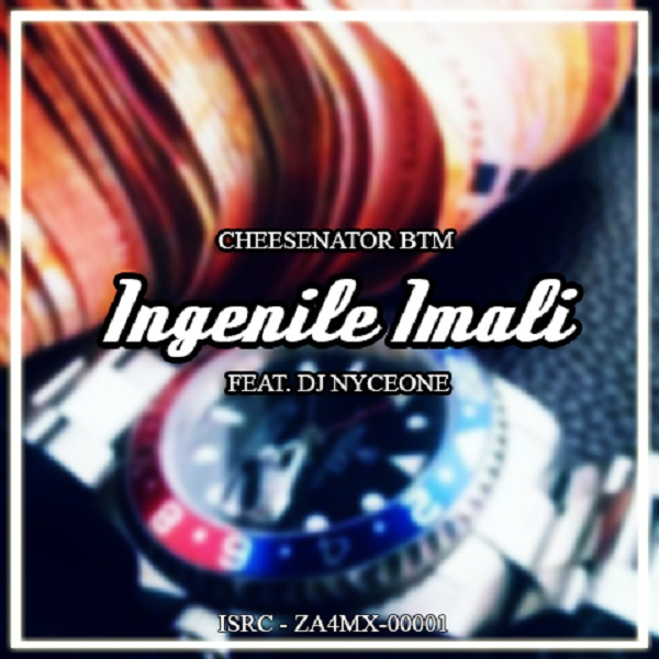 DOWNLOAD: Cheesenator BTM ft. DJ Nyceone – Ingenile Imali (mp3)