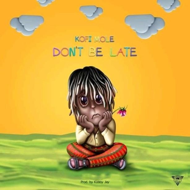 DOWNLOAD: Kofi Mole – Don't Be Late (mp3)
