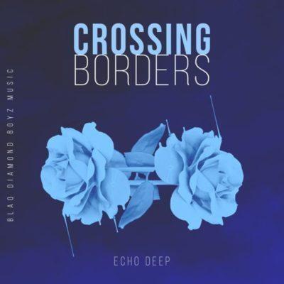 DOWNLOAD: Echo Deep – Crossing Borders (mp3)
