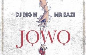 DOWNLOAD: DJ Big N ft. Mr Eazi – Jowo (mp3)