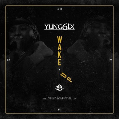 DOWNLOAD: Yung6ix – Wake Up (mp3)