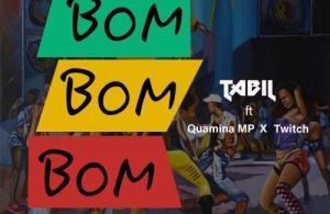 DOWNLOAD: Tabil ft. Quamina Mp, Twitch – Bom Bom Bom (mp3)