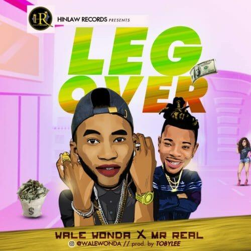 DOWNLOAD: Wale Wonda ft. Mr Real – Leg Over (mp3)