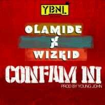 DOWNLOAD: Olamide Ft. Wizkid – Confam Ni (mp3)