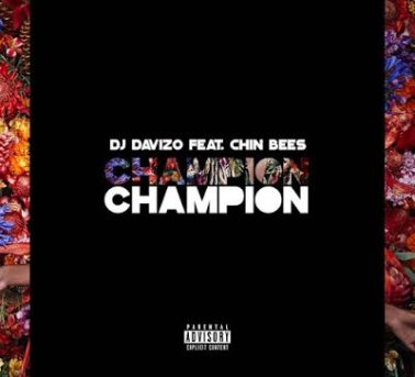 DOWNLOAD MP3: DJ Davizo ft Chin Bees – Champion