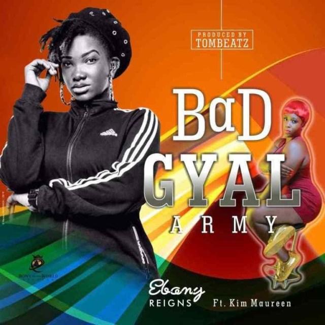 Ebony Ft. Kim Maureen – Bad Gyal Army » Mp3