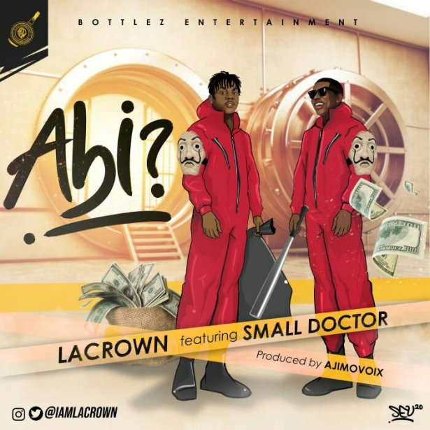 DOWNLOAD: Lacrown Ft. Small Doctor – Abi (mp3)