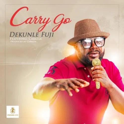 DOWNLOAD Dekunle Fuji Ft. Cabassa – Carry Go MP3