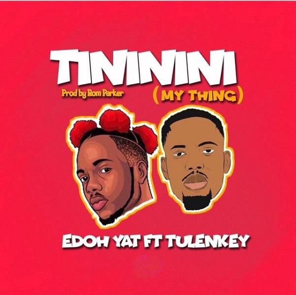 DOWNLOAD Edoh YAT ft. Tulenkey – Tininini (My Thing) MP3