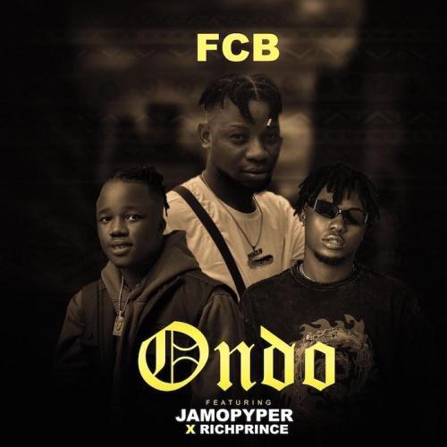 DOWNLOAD FCB – Ondo Ft. RichPrince, JamoPyper MP3