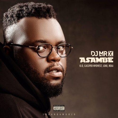 DOWNLOAD DJ Mr X – Asambe Ft. K.O, Cassper Nyovest, Loki, Roii MP3