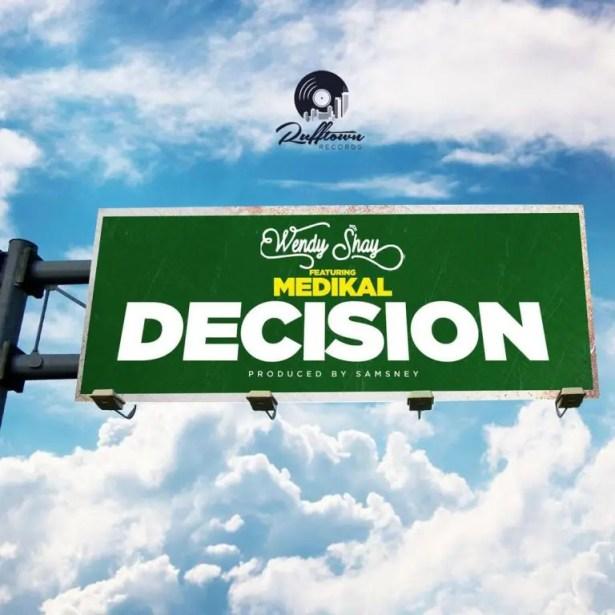 DOWNLOAD Wendy Shay – Decision Ft Medikal MP3