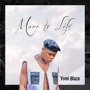 DOWNLOAD Yomi Blaze – More To Life EP mp3