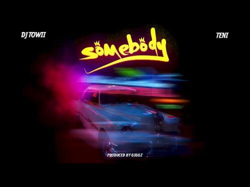 DOWNLOAD DJ Towii Ft. Teni – Somebody MP3