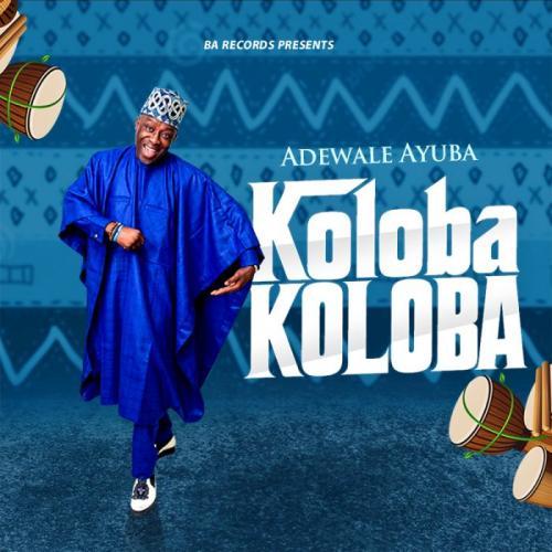 DOWNLOAD Adewale Ayuba – Koloba Koloba MP3