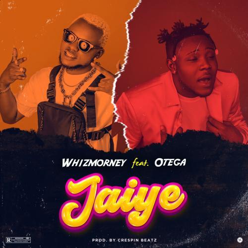 DOWNLOAD Whizmorney Ft. Otega – Jaiye MP3