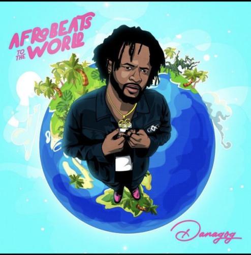 DOWNLOAD Danagog – Afrobeats To The World Album mp3