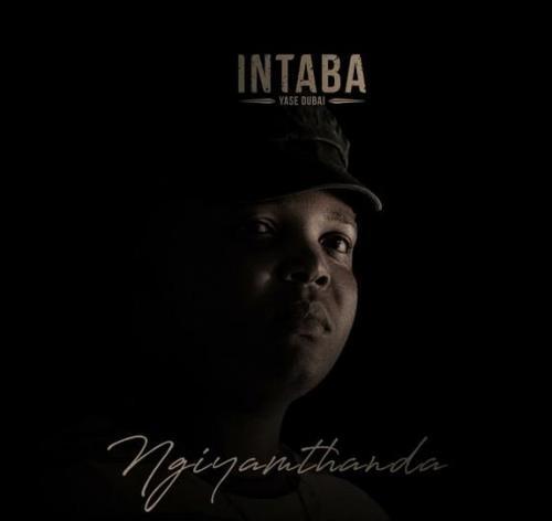 DOWNLOAD Intaba Yase Dubai – Ngiyamthanda MP3