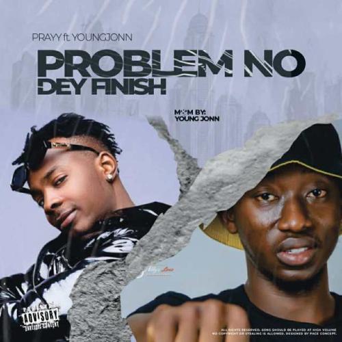 DOWNLOAD Prayy – Problem No Dey Finish Ft. Young Jonn MP3