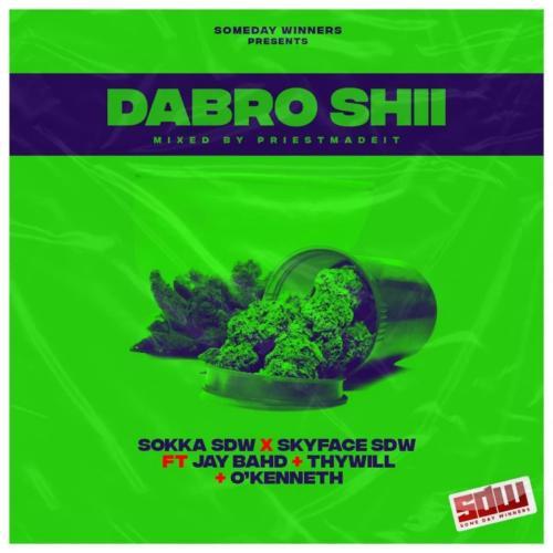 DOWNLOAD Sokka SDW & Skyface SDW – Dabro Shii Ft. Jay Bahd, O'Kenneth, Thywill MP3