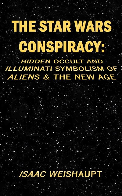 The Star Wars Conspiracy Hidden Occult And Illuminati Symbolism Of