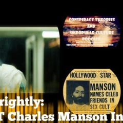 Adam Gorightly: The LAST Charles Manson Interview on the Conspiracy Theories and Unpopular Culture Podcast