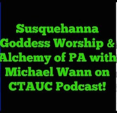 Susquehanna Goddess Worship & Alchemy of PA with Michael Wann on CTAUC Podcast!