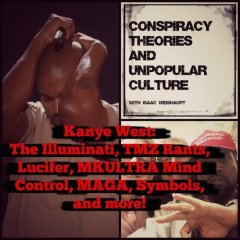 Kanye West: The Illuminati, TMZ Rants, Lucifer, MKULTRA Mind Control, MAGA, Symbols, and more on the CTAUC Podcast!