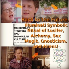 Back to the Future Special: Illuminati Symbolic Ritual of Lucifer, Alchemy, Gnosticism, and Aliens