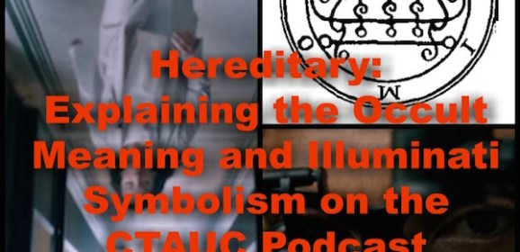 Hereditary: Explaining the Occult Meaning and Illuminati Symbolism on the CTAUC Podcast!