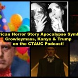 American Horror Story Apocalypse Symbols, Crowleymass, Kanye & Trump on the CTAUC Podcast!