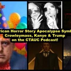 American Horror Story Apocalypse Symbols, Crowleymass, Kanye & Trump on the CTAUC Podcast!