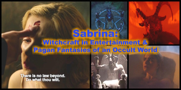 Sabrina Witchcraft In Entertainment And Pagan Fantasies