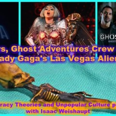 Alien News, Ghost Adventures Crew Conspiracy, and Lady Gaga's Las Vegas Alien Show!
