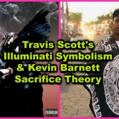 Travis Scott's Illuminati Symbolism & Kevin Barnett Sacrifice Theory